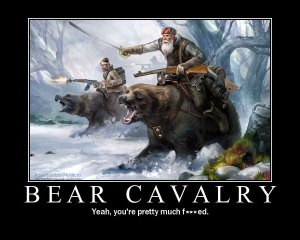 Bear cavalry: yeah, you're pretty much f**ked